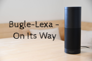 Bugle-Lexa YOUR Business Message on Amazon Alexa Echo